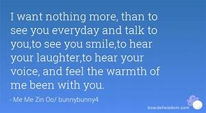 I want nothing more, than to see you everyday and talk to ...