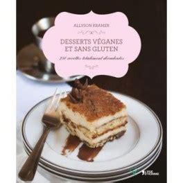 desserts veganes et sans gluten 250 recettes totalement d 233 cadentes librairie gourmande