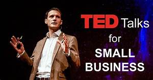11 TED Talks That Anyone in Small Business Should Watch