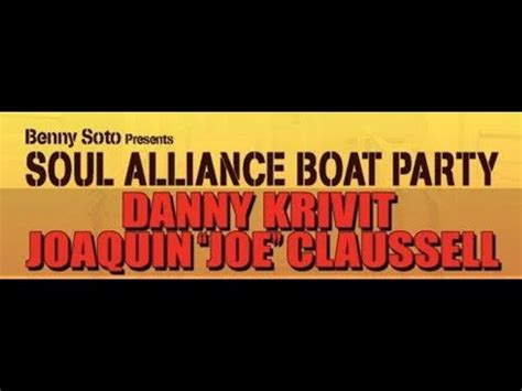 Youtube Soul Boat by Soul Alliance Boat Party Danny Krivit Joaquin Joe