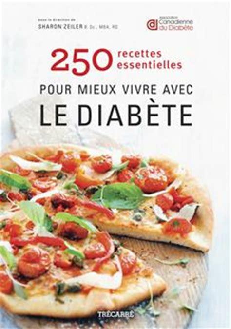 livre 250 recettes essentielles pour mieux vivre avec le diab 232 te tr 233 carr 233