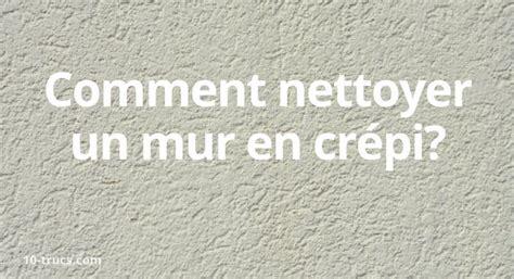 nettoyer un mur en cr 233 pi 10 trucs nettoyage pratiques
