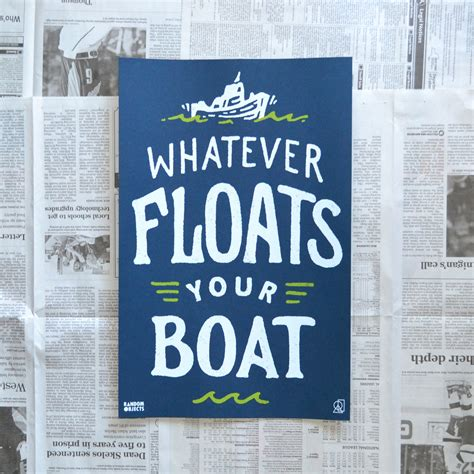 Whatever Floats Your Boat And Other Sayings by I Need More Sayings Like Whatever Floats Ur Boat