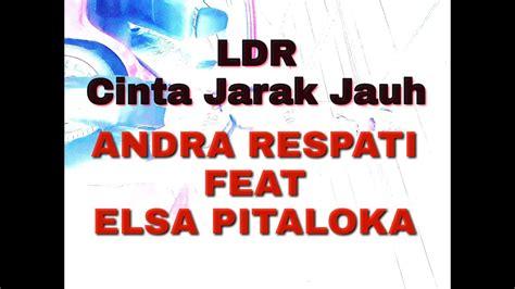 Lirik Lagu Cinta Jarak Jauh (ldr) Andra Respati Feat Elsa