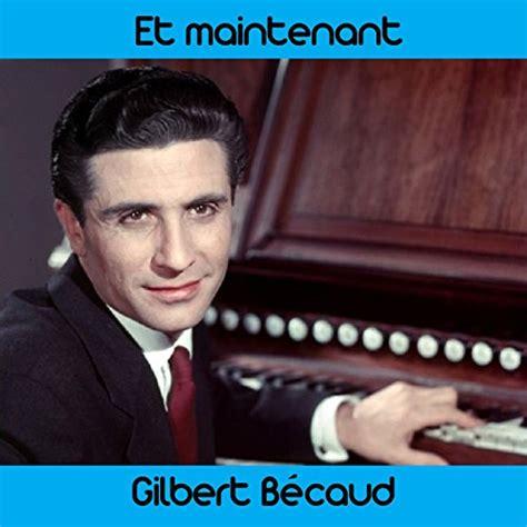Amazoncom Et Maintenant Gilbert Bécaud Mp3 Downloads