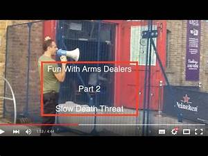 Fun With Arms Dealers Pt 2 - Slow Death Threat - YouTube