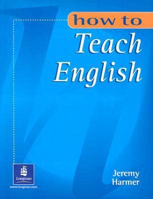 How To Teach English By Jeremy Harmer — Reviews, Discussion, Bookclubs, Lists