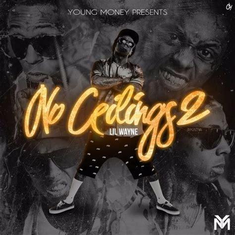 Lil Wayne I Got No Ceilings Soundcloud by Lil Wayne No Ceilings 2 By Lil Wayne No Ceilings 2 Free