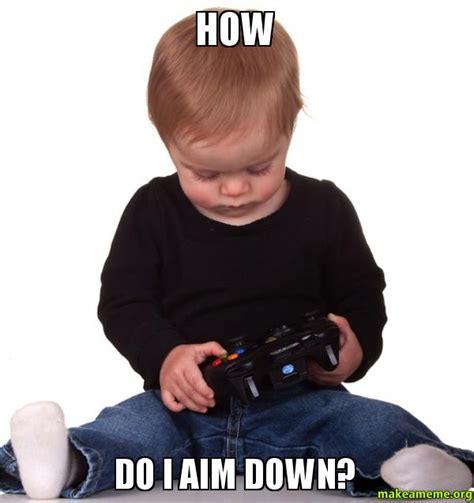How Do I Aim Down?  Make A Meme