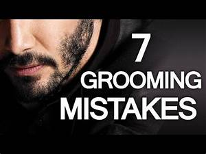 7 Grooming Mistakes Men Make - Man's Guide To Better ...