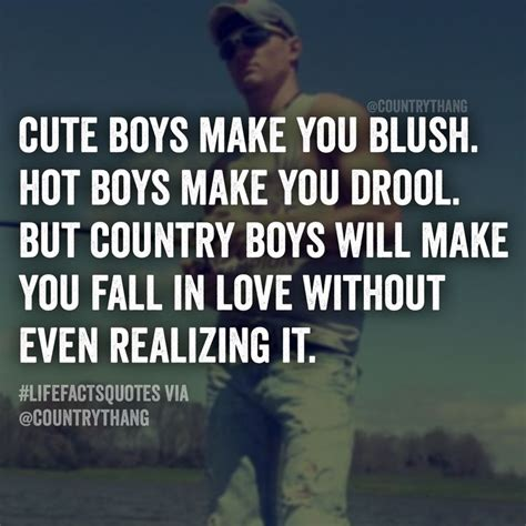 25+ Best Country Boy Quotes On Pinterest. Instagram Exercise Quotes. Song Quotes About The Beach. Alice In Wonderland Quotes Have I Gone Mad. Mothers Day Quotes Grandma. Friendship Quotes Flowers. Marilyn Monroe Quotes To Share On Facebook. Sad Vocaloid Quotes. Coffee Wednesday Quotes