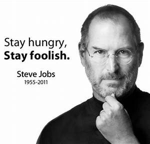 """Steve Jobs -his inspiring words """"Stay hungry, Stay foolish ..."""
