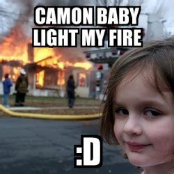 baby light my meme disaster camon baby light my d 1112266