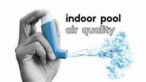 History of Indoor Pool Air Quality (IAQ) | Part 1 ...