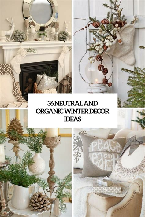 36 Neutral And Organic Winter Décor Ideas Digsdigs