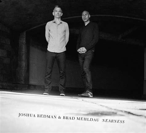 ahead jazz post bop modern creative joshua redman brad mehldau nearness 2016